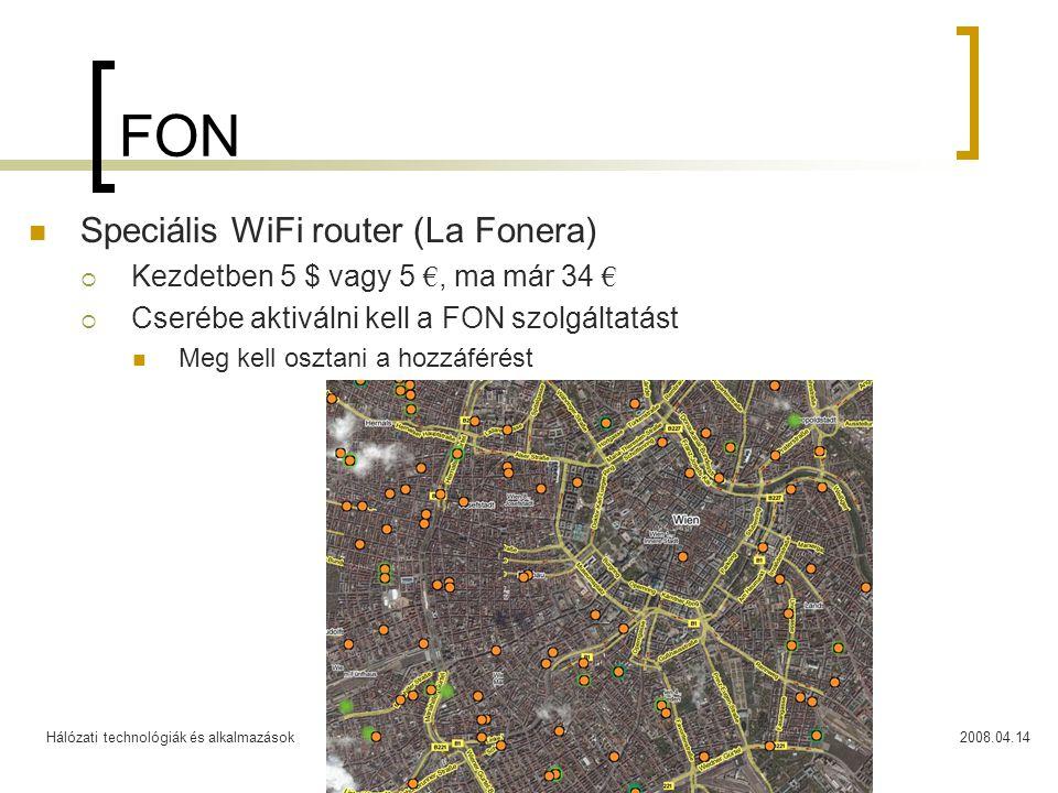Hálózati technológiák és alkalmazások2008.04.1429 FON Speciális WiFi router (La Fonera)  Kezdetben 5 $ vagy 5 €, ma már 34 €  Cserébe aktiválni kell