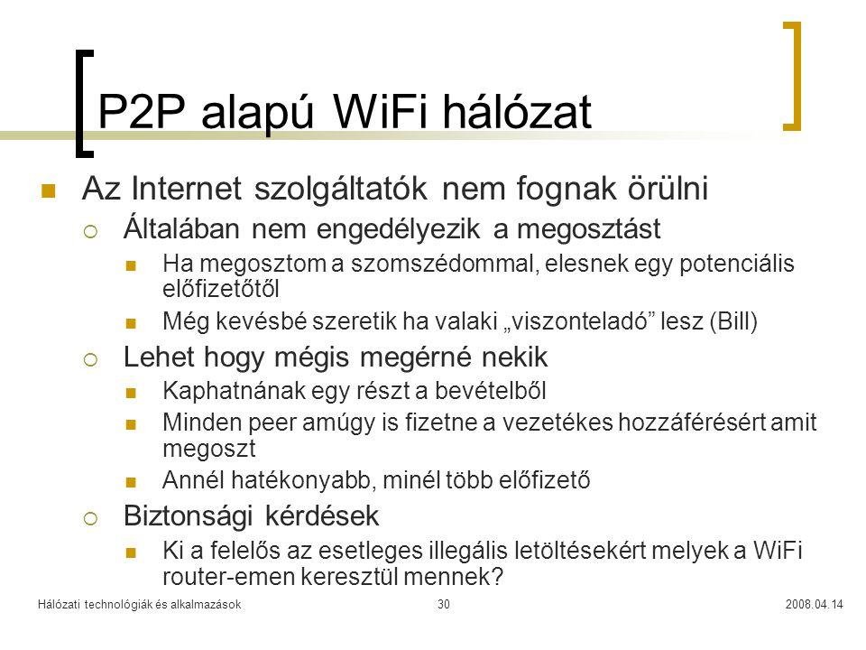 Hálózati technológiák és alkalmazások2008.04.1430 P2P alapú WiFi hálózat Az Internet szolgáltatók nem fognak örülni  Általában nem engedélyezik a meg