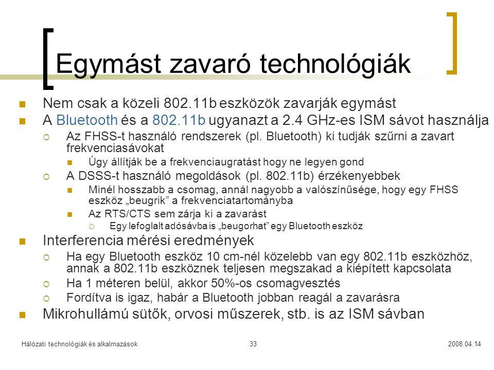 Hálózati technológiák és alkalmazások2008.04.1433 Egymást zavaró technológiák Nem csak a közeli 802.11b eszközök zavarják egymást A Bluetooth és a 802