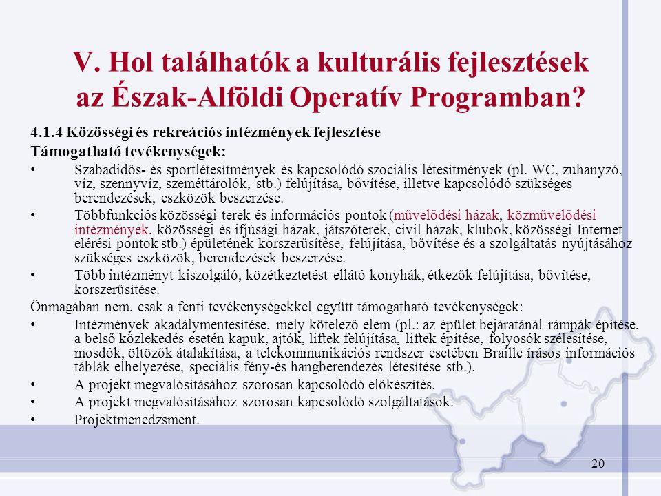 20 V.Hol találhatók a kulturális fejlesztések az Észak-Alföldi Operatív Programban.