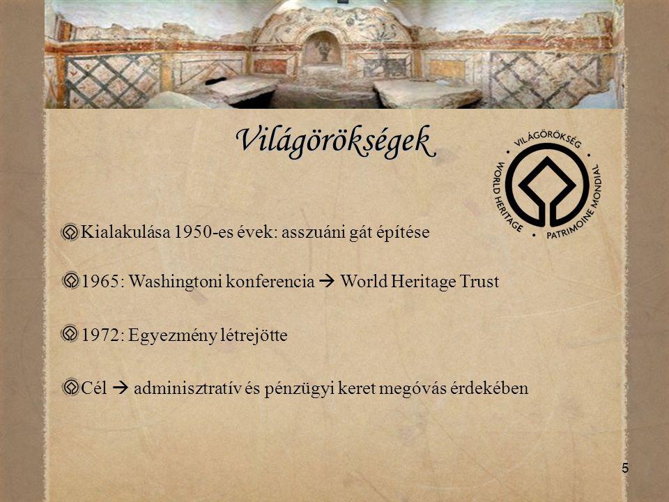 5 Világörökségek Kialakulása 1950-es évek: asszuáni gát építése 1965: Washingtoni konferencia  World Heritage Trust 1972: Egyezmény létrejötte Cél 