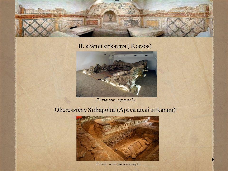 8 II. számú sírkamra ( Korsós) Ókeresztény Sírkápolna (Apáca utcai sírkamra) Forrás: www.rop-pecs.hu Forrás: www.pecsorokseg.hu