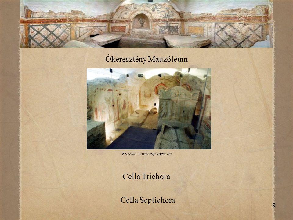 9 Ókeresztény Mauzóleum Cella Trichora Cella Septichora Forrás: www.rop-pecs.hu