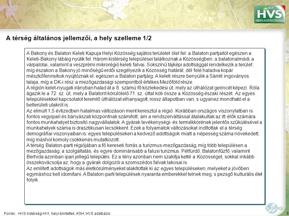 8 A Bakony és Balaton Keleti Kapuja Helyi Közösség sajátos területet ölel fel: a Balaton partjaitól egészen a Keleti-Bakony lábáig nyúlik fel.