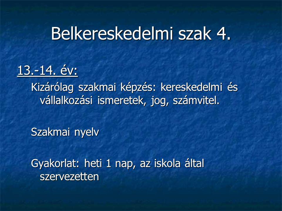 Belkereskedelmi szak 4. 13.-14. év: Kizárólag szakmai képzés: kereskedelmi és vállalkozási ismeretek, jog, számvitel. Szakmai nyelv Gyakorlat: heti 1