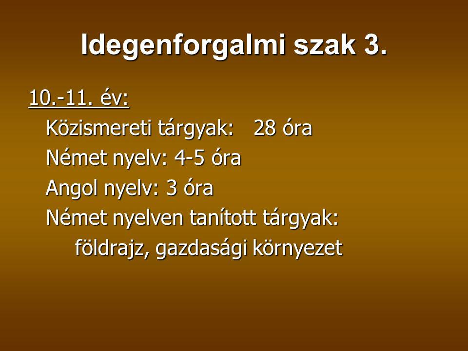 Idegenforgalmi szak 3. 10.-11. év: Közismereti tárgyak: 28 óra Német nyelv: 4-5 óra Angol nyelv: 3 óra Német nyelven tanított tárgyak: földrajz, gazda