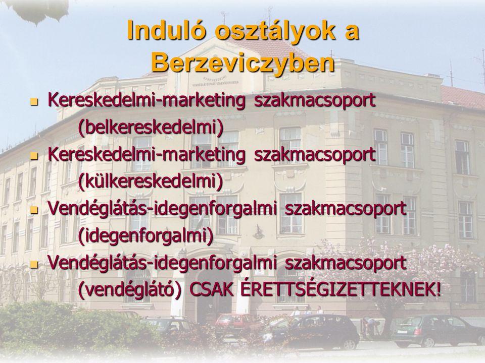 Induló osztályok a Berzeviczyben Kereskedelmi-marketing szakmacsoport Kereskedelmi-marketing szakmacsoport (belkereskedelmi) (belkereskedelmi) Kereske