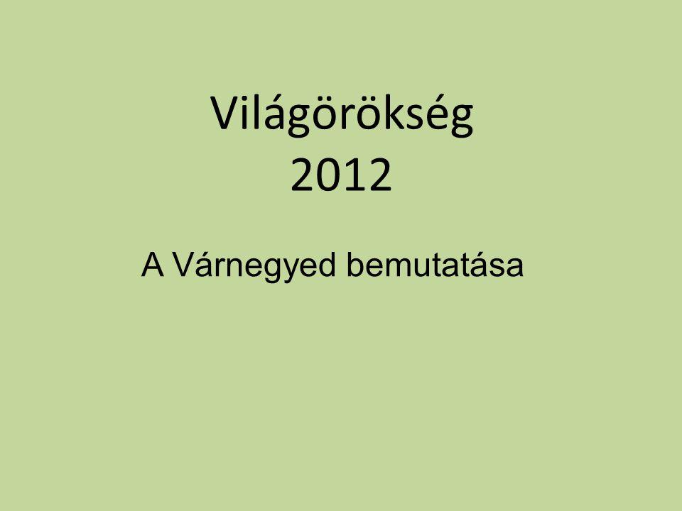 Világörökség 2012 A Várnegyed bemutatása