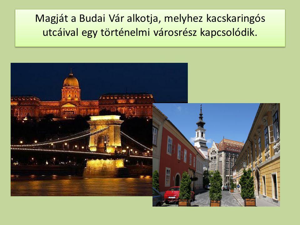 Magját a Budai Vár alkotja, melyhez kacskaringós utcáival egy történelmi városrész kapcsolódik.