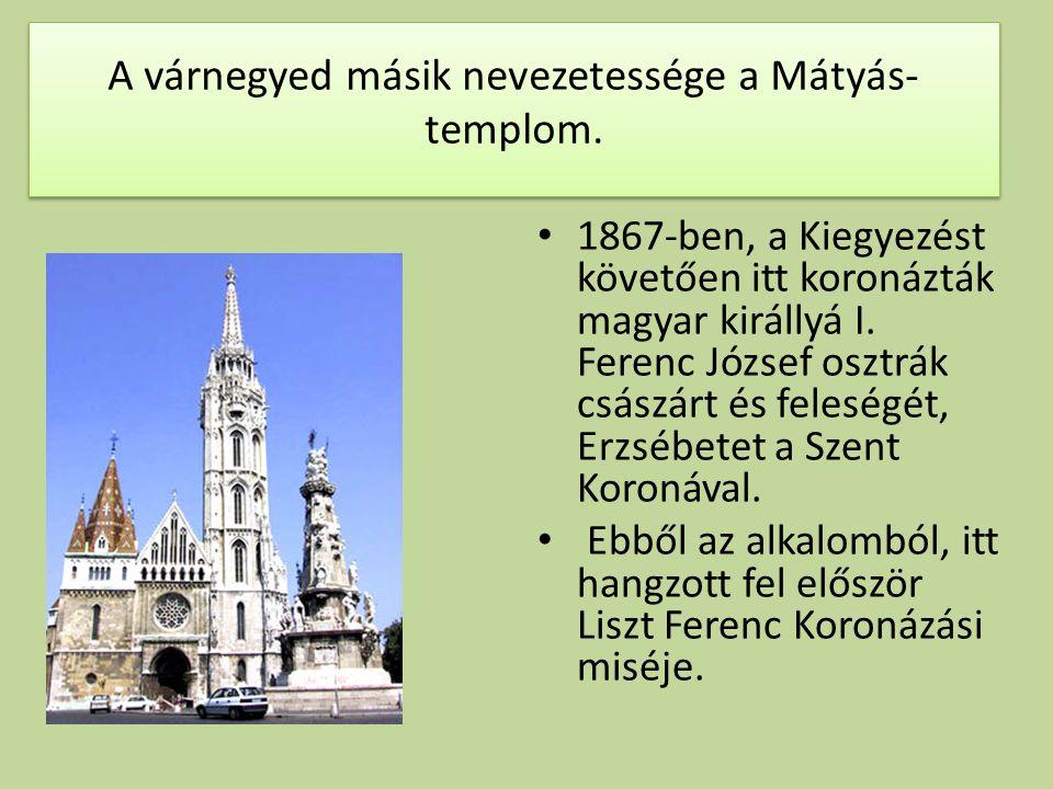 A várnegyed másik nevezetessége a Mátyás- templom.