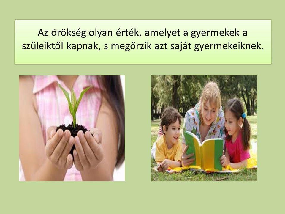 Az örökség olyan érték, amelyet a gyermekek a szüleiktől kapnak, s megőrzik azt saját gyermekeiknek.