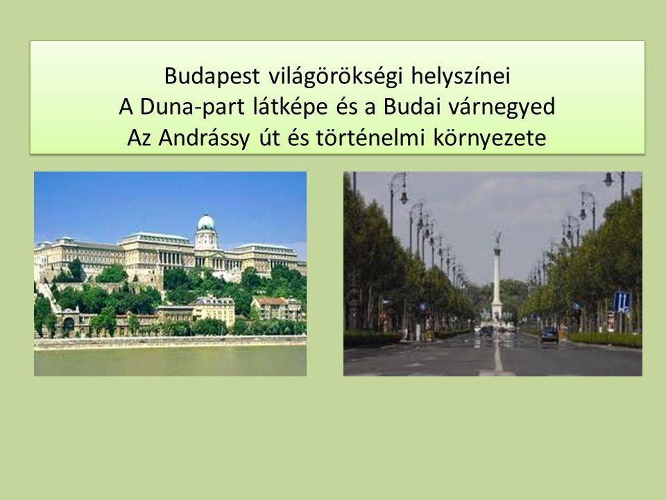 Budapest világörökségi helyszínei A Duna-part látképe és a Budai várnegyed Az Andrássy út és történelmi környezete