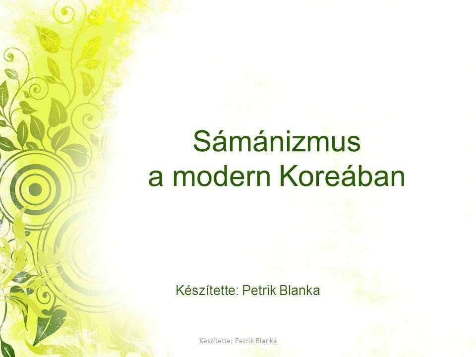 Készítette: Petrik Blanka Sámánizmus a modern Koreában Készítette: Petrik Blanka