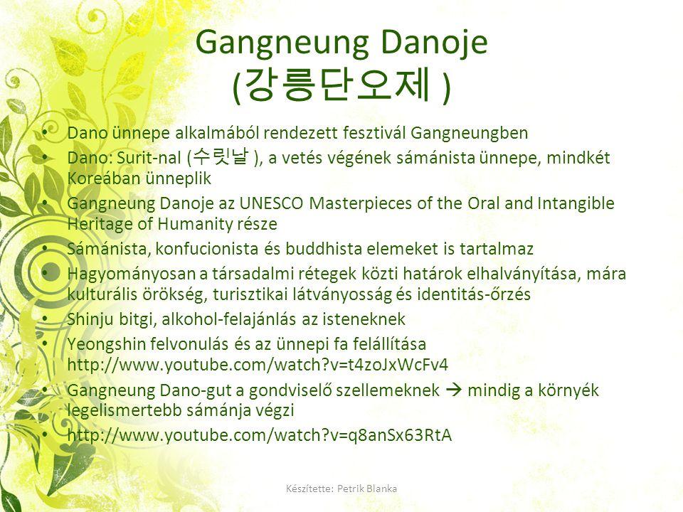Gangneung Danoje ( 강릉단오제 ) Dano ünnepe alkalmából rendezett fesztivál Gangneungben Dano: Surit-nal ( 수릿날 ), a vetés végének sámánista ünnepe, mindkét