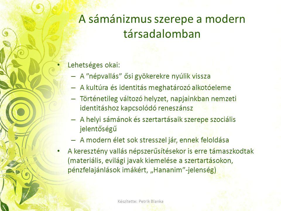 """Készítette: Petrik Blanka A sámánizmus szerepe a modern társadalomban Lehetséges okai: – A """"népvallás"""" ősi gyökerekre nyúlik vissza – A kultúra és ide"""