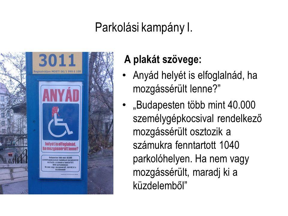 """Parkolási kampány I. A plakát szövege: Anyád helyét is elfoglalnád, ha mozgássérült lenne?"""" """"Budapesten több mint 40.000 személygépkocsival rendelkező"""