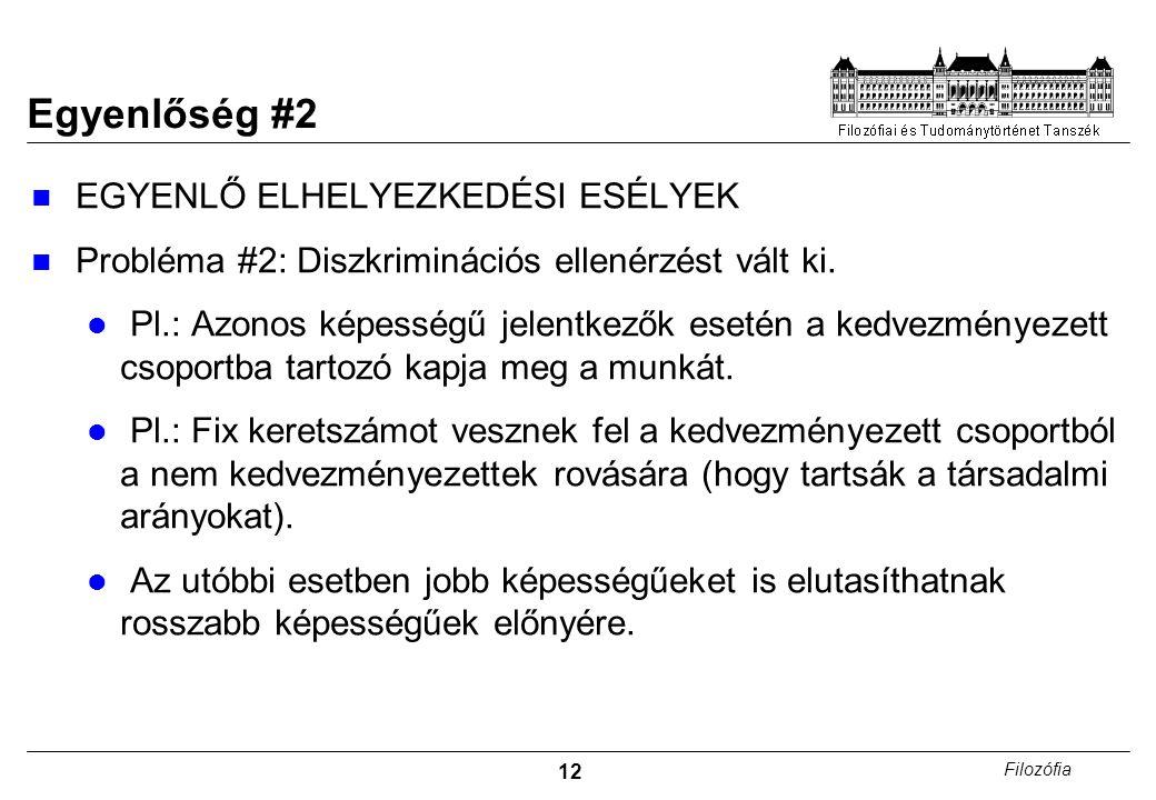 12 Filozófia Egyenlőség #2 EGYENLŐ ELHELYEZKEDÉSI ESÉLYEK Probléma #2: Diszkriminációs ellenérzést vált ki. Pl.: Azonos képességű jelentkezők esetén a