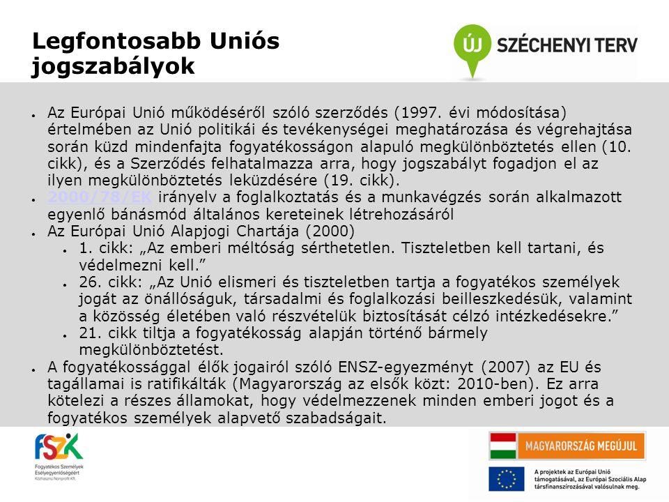 Legfontosabb Uniós jogszabályok ● Az Európai Unió működéséről szóló szerződés (1997. évi módosítása) értelmében az Unió politikái és tevékenységei meg