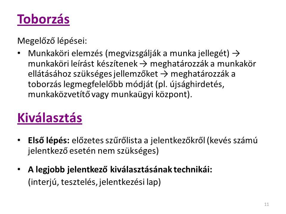 11 Toborzás Megelőző lépései: Munkaköri elemzés (megvizsgálják a munka jellegét) → munkaköri leírást készítenek → meghatározzák a munkakör ellátásához