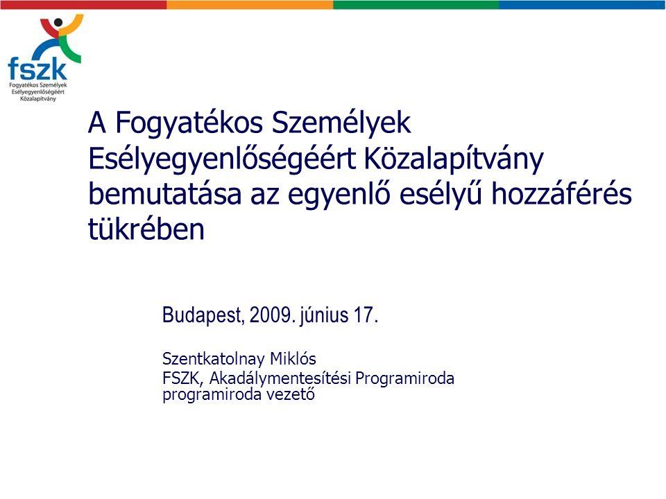 A Fogyatékos Személyek Esélyegyenlőségéért Közalapítvány bemutatása az egyenlő esélyű hozzáférés tükrében Budapest, 2009.
