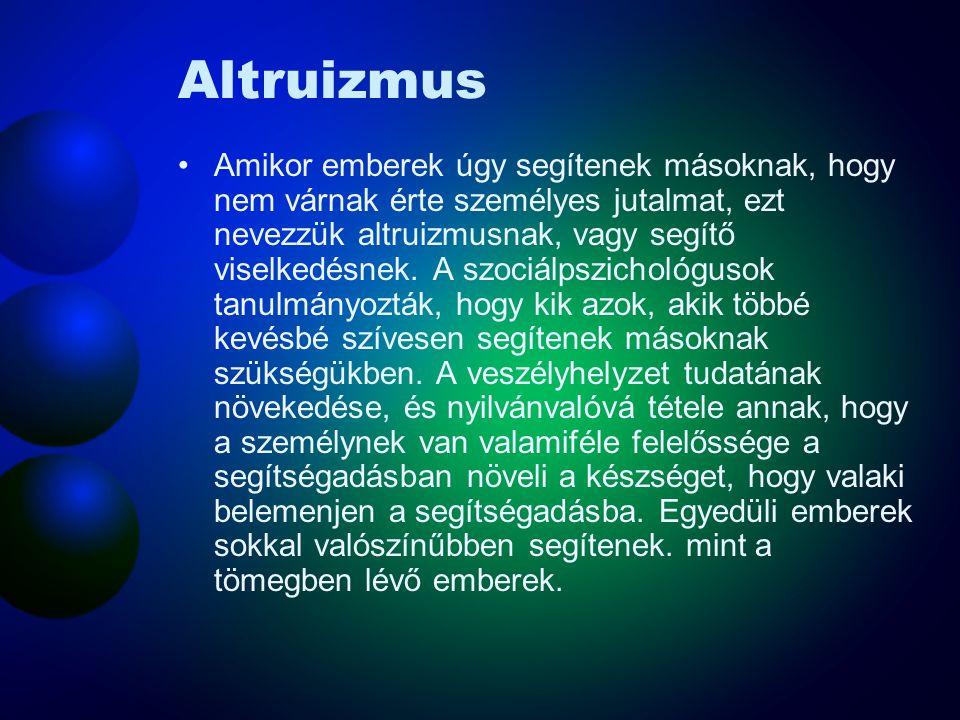Altruizmus Amikor emberek úgy segítenek másoknak, hogy nem várnak érte személyes jutalmat, ezt nevezzük altruizmusnak, vagy segítő viselkedésnek. A sz