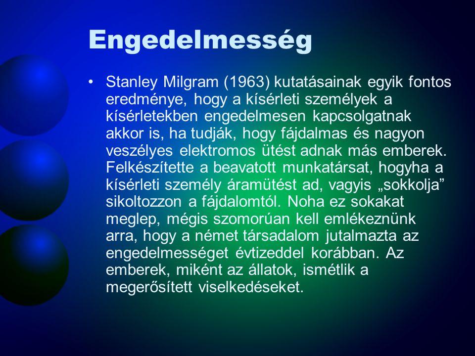 Engedelmesség Stanley Milgram (1963) kutatásainak egyik fontos eredménye, hogy a kísérleti személyek a kísérletekben engedelmesen kapcsolgatnak akkor