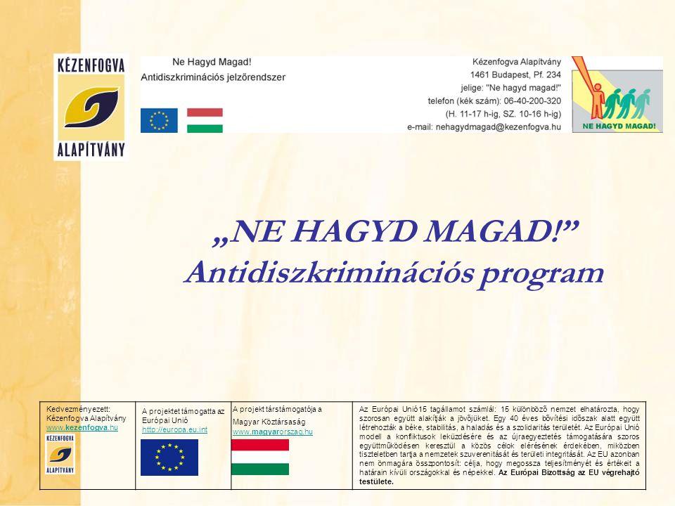 """""""NE HAGYD MAGAD! Antidiszkriminációs program Kedvezményezett: Kézenfogva Alapítvány www.kezenfogva.hu A projektet támogatta az Európai Unió http://europa.eu.int A projekt társtámogatója a Magyar Köztársaság www.magyarorszag.hu Az Európai Unió15 tagállamot számlál: 15 különböző nemzet elhatározta, hogy szorosan együtt alakítják a jövőjüket."""