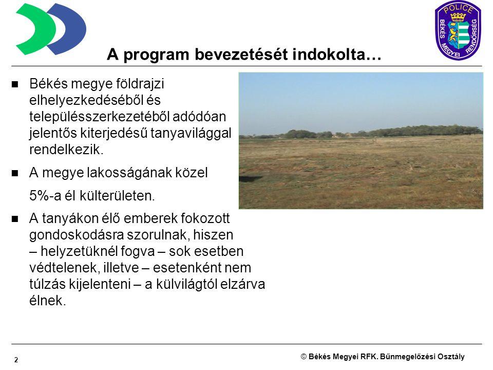 2 © Békés Megyei RFK. Bűnmegelőzési Osztály A program bevezetését indokolta… Békés megye földrajzi elhelyezkedéséből és településszerkezetéből adódóan