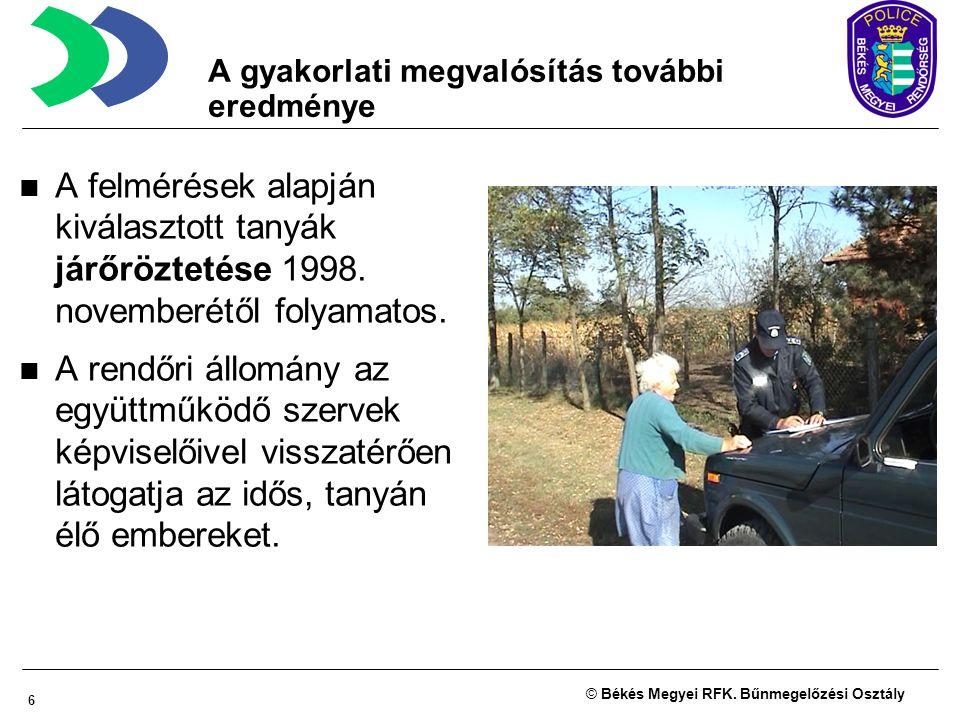 6 © Békés Megyei RFK. Bűnmegelőzési Osztály A gyakorlati megvalósítás további eredménye A felmérések alapján kiválasztott tanyák járőröztetése 1998. n