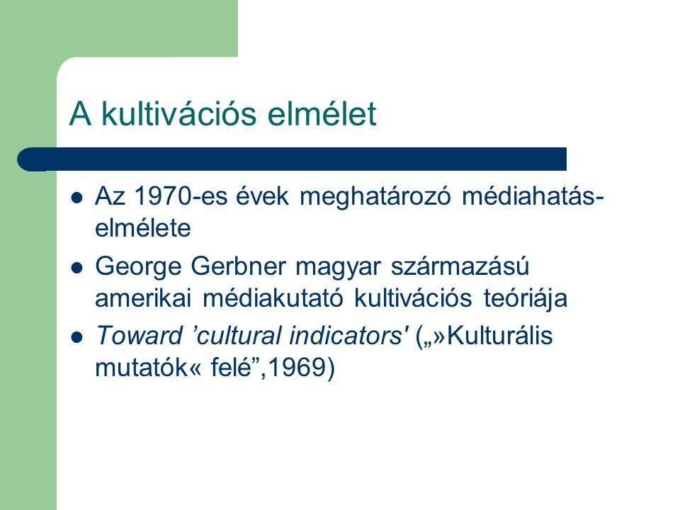 """A kultivációs elmélet Az 1970-es évek meghatározó médiahatás- elmélete George Gerbner magyar származású amerikai médiakutató kultivációs teóriája Toward 'cultural indicators (""""»Kulturális mutatók« felé ,1969)"""