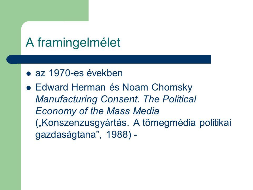 """A framingelmélet az 1970-es években Edward Herman és Noam Chomsky Manufacturing Consent. The Political Economy of the Mass Media (""""Konszenzusgyártás."""