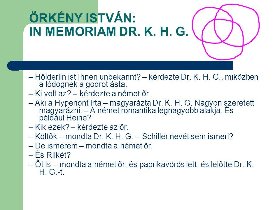 ÖRKÉNY ISTVÁN: IN MEMORIAM DR. K. H. G. – Hölderlin ist Ihnen unbekannt? – kérdezte Dr. K. H. G., miközben a lódögnek a gödröt ásta. – Ki volt az? – k