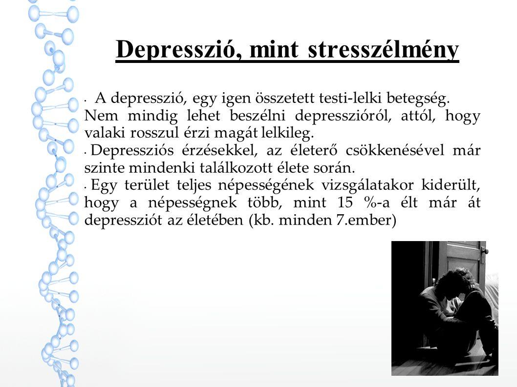 Depresszió, mint stresszélmény A depresszió, egy igen összetett testi-lelki betegség. Nem mindig lehet beszélni depresszióról, attól, hogy valaki ross