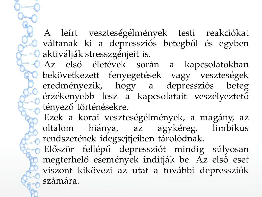 A leírt veszteségélmények testi reakciókat váltanak ki a depressziós betegből és egyben aktiválják stresszgénjeit is. Az első életévek során a kapcsol