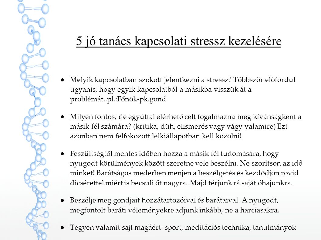 5 jó tanács kapcsolati stressz kezelésére ●Melyik kapcsolatban szokott jelentkezni a stressz? Többször előfordul ugyanis, hogy egyik kapcsolatból a má
