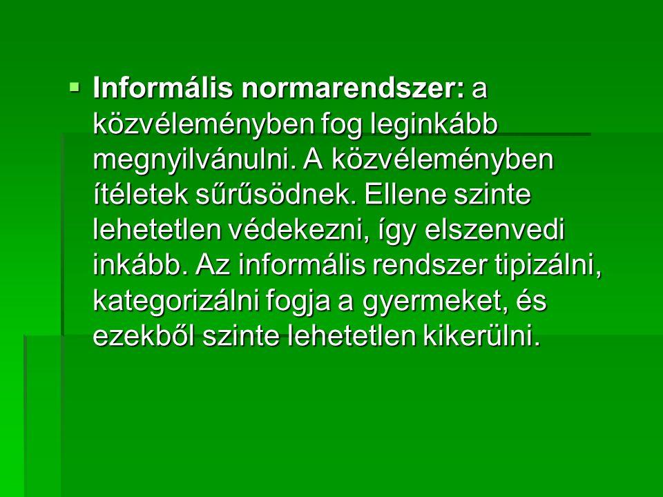  Informális normarendszer: a közvéleményben fog leginkább megnyilvánulni. A közvéleményben ítéletek sűrűsödnek. Ellene szinte lehetetlen védekezni, í
