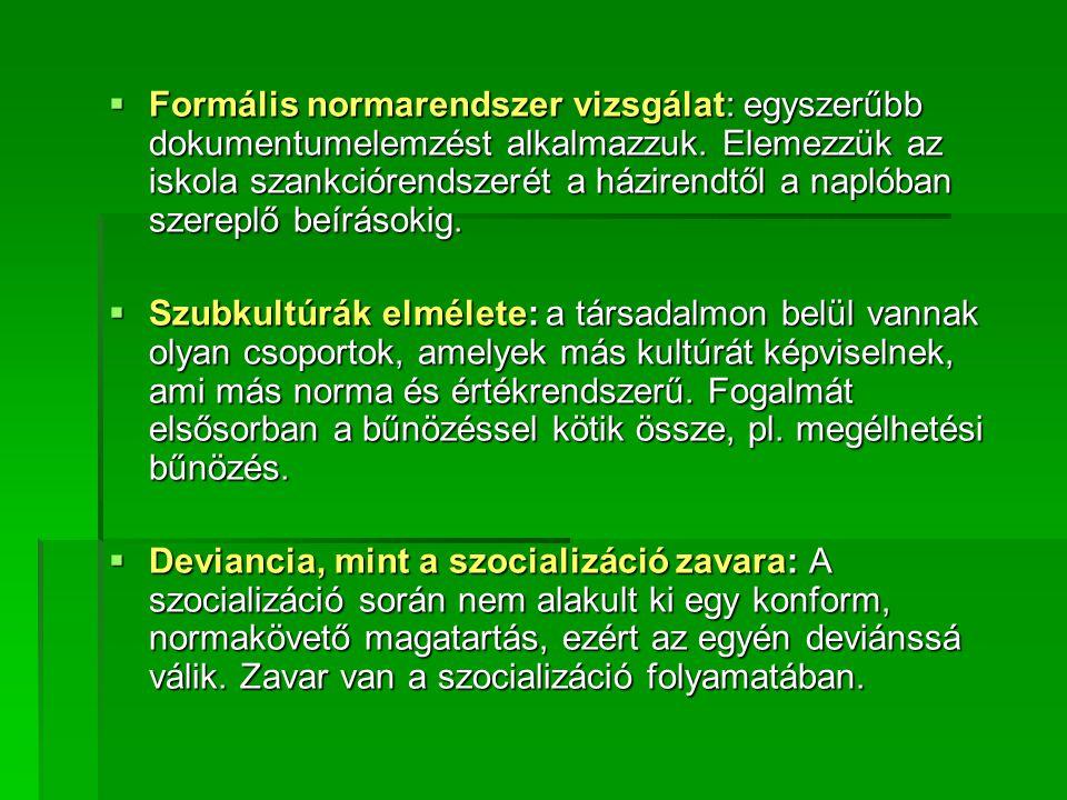  Formális normarendszer vizsgálat: egyszerűbb dokumentumelemzést alkalmazzuk. Elemezzük az iskola szankciórendszerét a házirendtől a naplóban szerepl