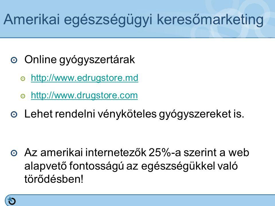 Amerikai egészségügyi keresőmarketing ๏ Online gyógyszertárak ๏ http://www.edrugstore.md http://www.edrugstore.md ๏ http://www.drugstore.com http://ww