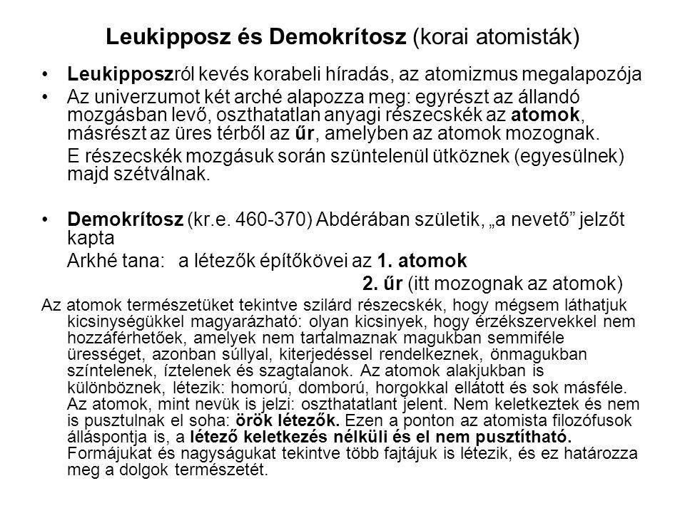 Leukipposz és Demokrítosz (korai atomisták) Leukipposzról kevés korabeli híradás, az atomizmus megalapozója Az univerzumot két arché alapozza meg: egy