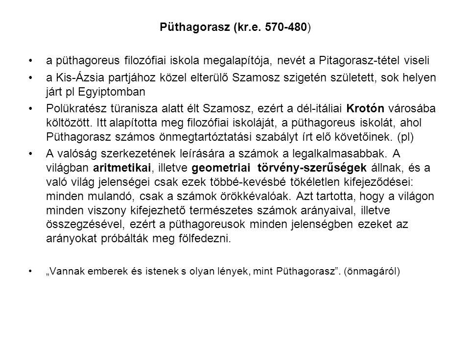 Püthagorasz (kr.e. 570-480) a püthagoreus filozófiai iskola megalapítója, nevét a Pitagorasz-tétel viseli a Kis-Ázsia partjához közel elterülő Szamosz
