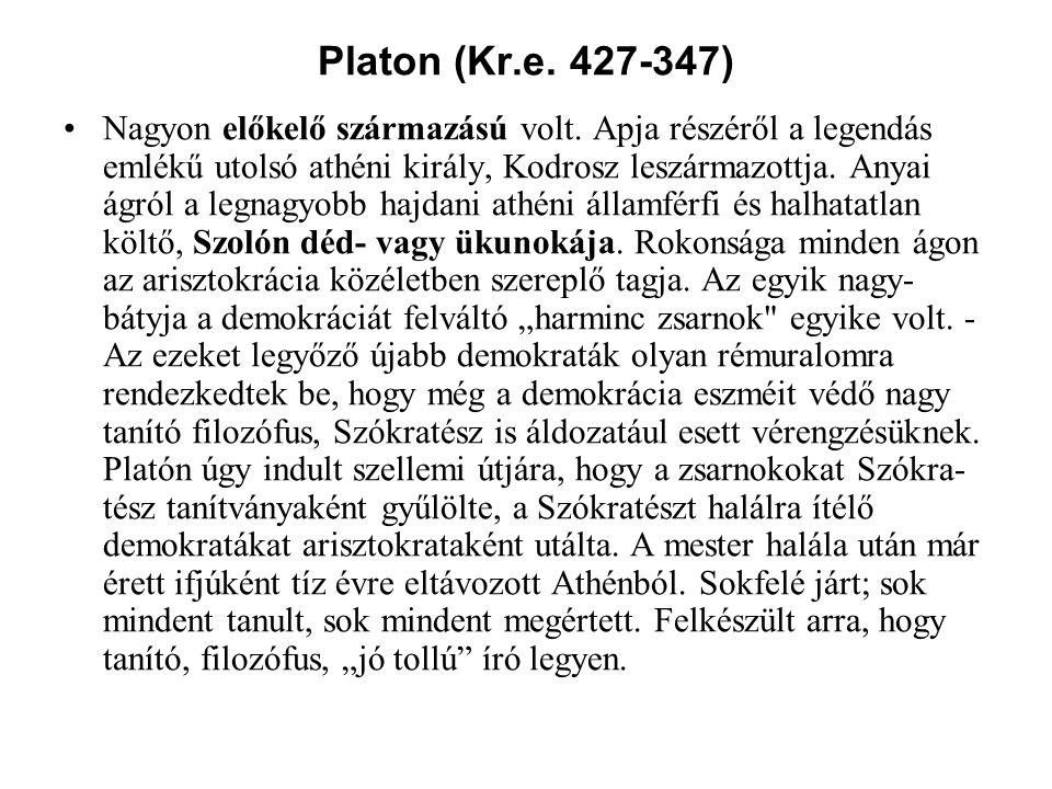 Platon (Kr.e. 427-347) Nagyon előkelő származású volt. Apja részéről a legendás emlékű utolsó athéni király, Kodrosz leszármazottja. Anyai ágról a leg