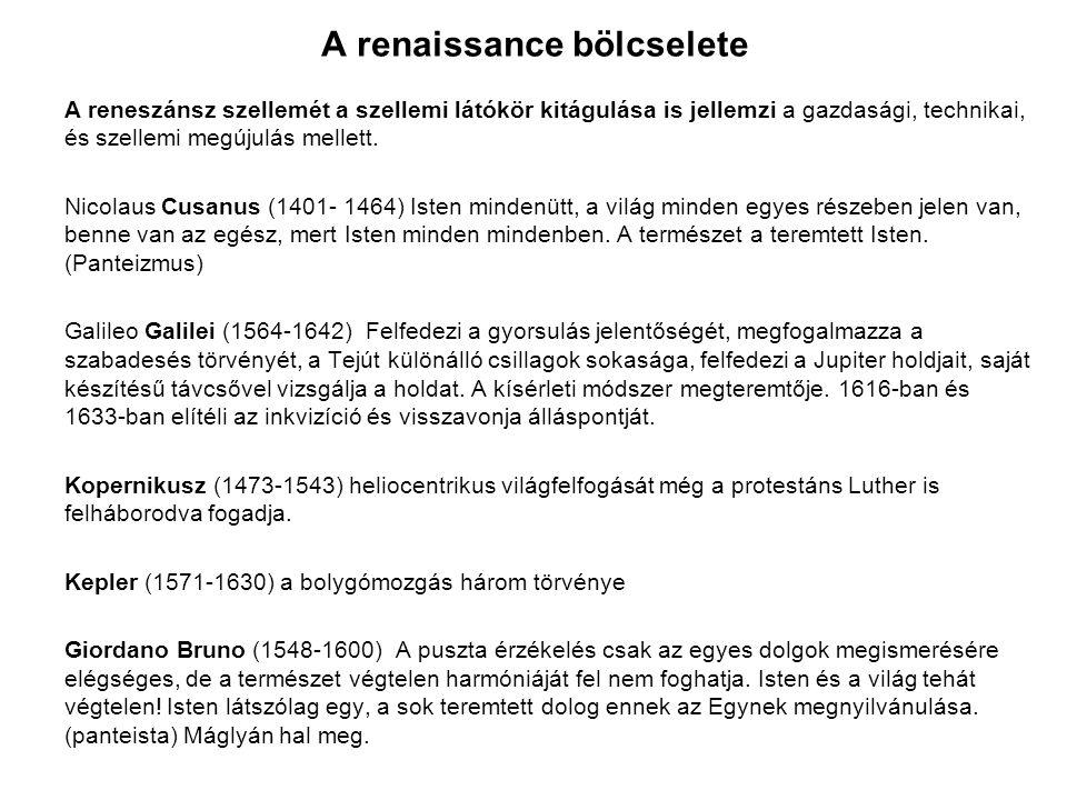 A renaissance bölcselete A reneszánsz szellemét a szellemi látókör kitágulása is jellemzi a gazdasági, technikai, és szellemi megújulás mellett. Nicol