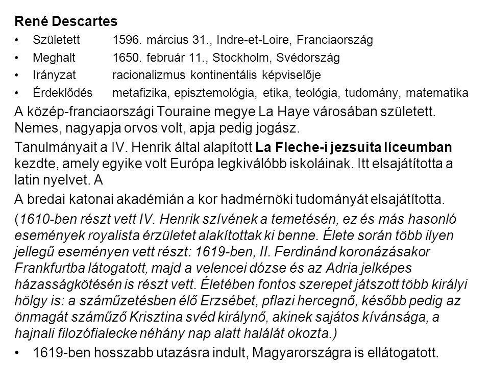 René Descartes Született1596. március 31., Indre-et-Loire, Franciaország Meghalt1650. február 11., Stockholm, Svédország Irányzatracionalizmus kontine