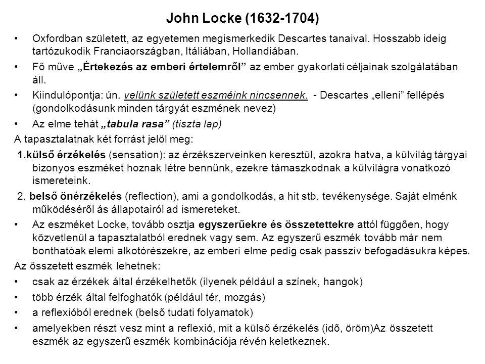 John Locke (1632-1704) Oxfordban született, az egyetemen megismerkedik Descartes tanaival. Hosszabb ideig tartózukodik Franciaországban, Itáliában, Ho