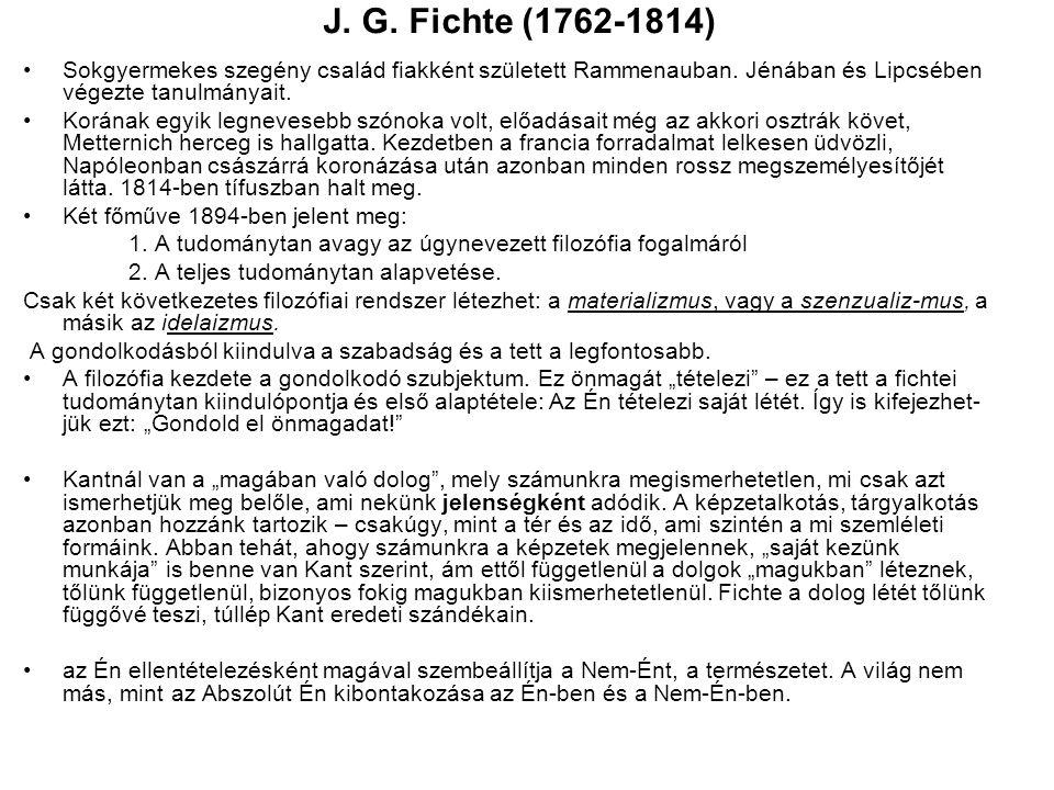 J. G. Fichte (1762-1814) Sokgyermekes szegény család fiakként született Rammenauban. Jénában és Lipcsében végezte tanulmányait. Korának egyik legneves