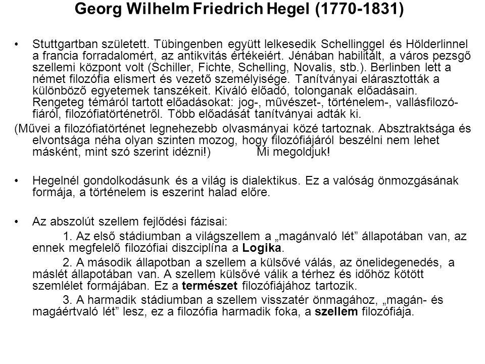 Georg Wilhelm Friedrich Hegel (1770-1831) Stuttgartban született. Tübingenben együtt lelkesedik Schellinggel és Hölderlinnel a francia forradalomért,