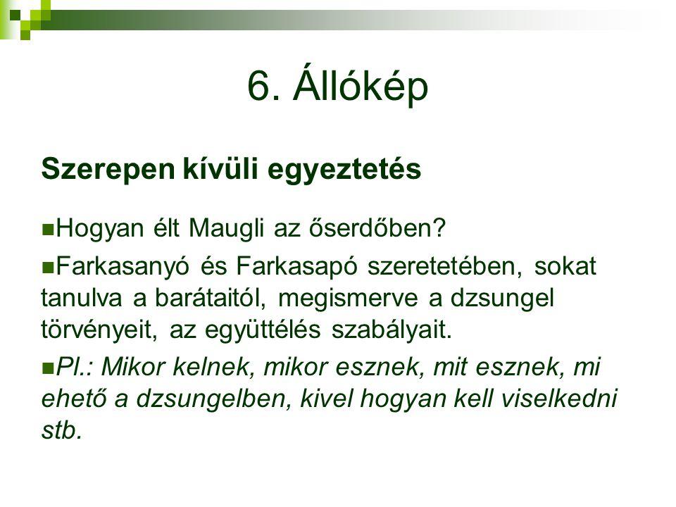 6.Állókép Szerepen kívüli egyeztetés Hogyan élt Maugli az őserdőben.