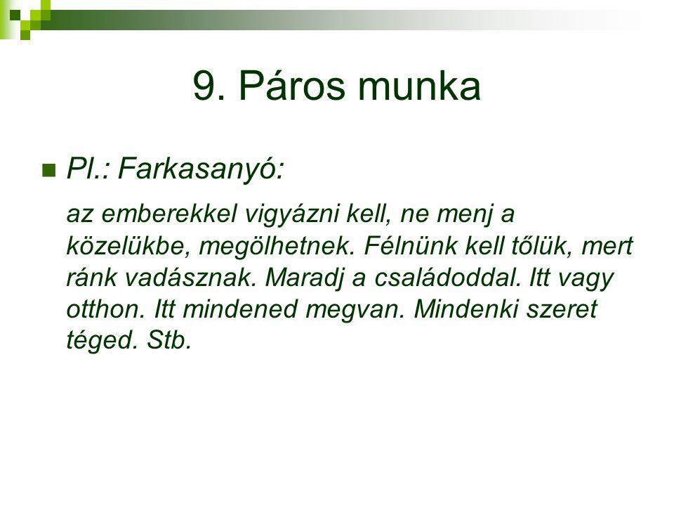 9.Páros munka Pl.: Farkasanyó: az emberekkel vigyázni kell, ne menj a közelükbe, megölhetnek.