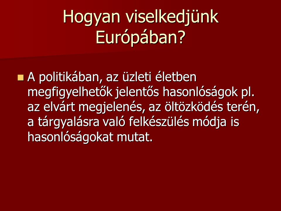 Hogyan viselkedjünk Európában? A politikában, az üzleti életben megfigyelhetők jelentős hasonlóságok pl. az elvárt megjelenés, az öltözködés terén, a