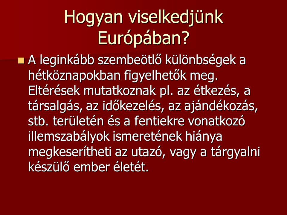 Hogyan viselkedjünk Európában? A leginkább szembeötlő különbségek a hétköznapokban figyelhetők meg. Eltérések mutatkoznak pl. az étkezés, a társalgás,